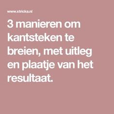 3 manieren om kantsteken te breien, met uitleg en plaatje van het resultaat. Knitting Stiches, Free Knitting, Knitting Patterns, Make Your Own Clothes, Knit Crochet, Stitch, Om, Sewing, How To Make