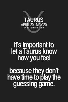 Omg this so true. Just tell me what ur feeling if it's you like me or not, omg tell me. I may not say anything so fast cuz I might say the wrong words but yeah. Astrology Taurus, Zodiac Signs Taurus, Zodiac Star Signs, My Zodiac Sign, Zodiac Facts, Turus Zodiac, Astrology Signs, Taurus Woman, Taurus And Gemini