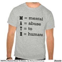 MATH ( Mental Abuse To Humans ) Tees