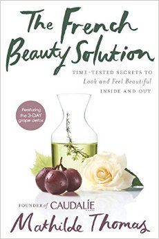 The French Beauty Solution: Time-Tested Secrets to Look and Feel Beautiful Inside and Out: Mathilde Thomas: 9781592409518: Amazon.com: Books