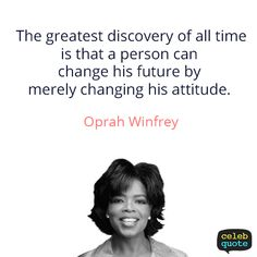 Oprah Winfrey Quote (About discovery change attitude)