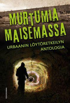 Murtumia maisemassa: Urbaanin löytöretkeilyn antologia - J. S. Meresmaa, Christine Thorel :: Julkaistu 24.8.2017 #antologia Fantasy