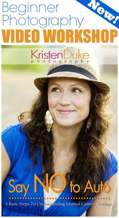 Beginner Photography Video Workshop ~ Say NO to Auto - Learn to use your DSLR & take great photos   KristenDuke.com