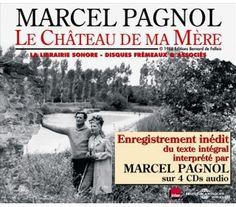 """LE CHATEAU DE MA MERE - MARCEL PAGNOL  """"La Gloire de mon père, Le Château de ma mère, Le Temps des secrets enregistrés par Marcel... Voilà des années que Jacqueline Pagnol, ma grand-mère, m'en parlait... Mon père, Frédéric, l'avait même surpris le micro à la main. Mais cet enregistrement était perdu et j'avais fini par croire qu'il s'agissait d'une légende familiale"""" Nicolas Pagnol   http://www.librairie-audio.com/fr/livres-sonores/674-le-chateau-de-ma-mere-marcel-pagnol-3561302517421.html"""