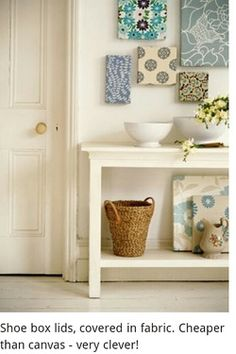 Decor Ideas.. Lids of shoeboxes wrapped in fabric make lovely looking canvas'!