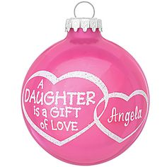 Personalized Daughter Is A Gift Of Love Glass Ornament   - 1158427 - $8.99 #personalized #pink # daughter #gift #love #heart #ornament #Christmas #BronnersChristmasWonderland #Bronners