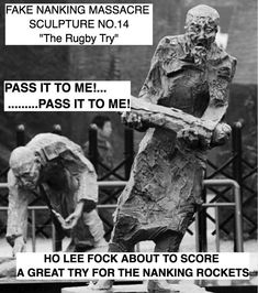 "Fake Nanking Massacre Sculpture No.14 ""The Rugby Try""....Ho Lee Fock passed the baby to Ai Bang Mai Ni, who dropped it 2 meters short of the try line. The Rockets manager, Sum Ting Wong was very disappointed. So Su Mi the coach,  spoke about taking some disciplinary action."