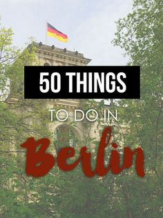 Things to do in Berlin, Germany on your next visit! This Berlin city guide shares 50 different places to visit and activities you can try.