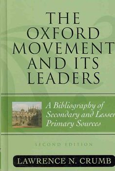 The Oxford Movement and Its Leaders: A Bibliography of Secondary and Lesser Primary Sources