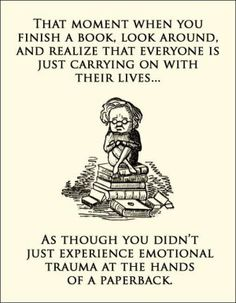 Books can certainly make one more emotional than real life!