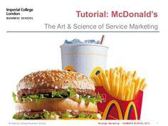 © Imperial College Business School Tutorial: McDonald's Strategic Marketing – SUMMER SCHOOL 2013 1 The Art & Science of Se...