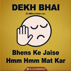 Dekh Bhai, Bhens ke jaise hmm hmm mat kar is part of Funny attitude quotes - Funny Attitude Quotes, Funny True Quotes, Funny Picture Quotes, Badass Quotes, Sarcastic Quotes, Jokes Quotes, Stupid Quotes, Funny Thoughts, Qoutes