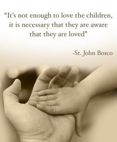 it's not enough to love the children, it is necessary that they are aware that they are being loved..