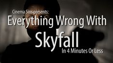 Everything Wrong With Skyfall In 4 Minutes Or Less  NO this is not a fave, just love the movie-making sins