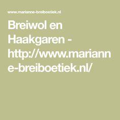 Breiwol en Haakgaren - http://www.marianne-breiboetiek.nl/