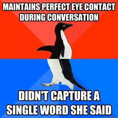 maintains perfect eye contact during conversation didnt cap - Socially Awesome Awkward Penguin