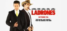 Ladrones (October 9, 2015) a comedy directed by Joe Menendez, written by Jon Molerio. Legendary thief Alejandro Toledo return to his roots with a new partner to reclaim land stolen from a hard working community by a ruthless family of crooks. Stars: Fernando Colunga, Eduardo Yanez, Miguel Varoni, Jessica Lindsey, Frank Perozo, Nashia Bogaert, Oscar Torre, Evelyna Rodriguez, Cristina Rodlo.