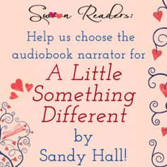 The time has come to cast the audiobook edition of A Little Something Different by Sandy Hall and we need your help. We've got audio samples up on the #SwoonSays blog. Check them out and then vote on who you think should narrate A Little Something Different.