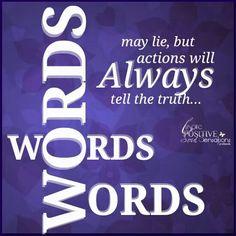 Actions speaks louder!!