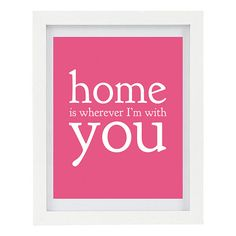 Home Is Wherever I'm with You Typography Art by ColourscapeStudios