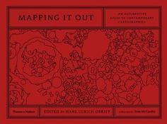 Mapping It Out: An Alternative Atlas of Contemporary Cartographies: Amazon.co.uk: Hans Ulrich Obrist, Tom McCarthy: Books