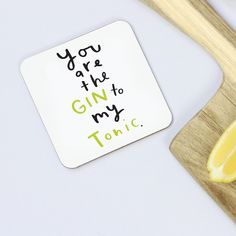 You are the gin to my tonic...