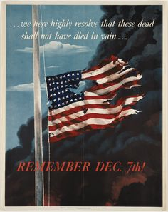 We here highly resolve that these dead shall not have died in vain...  remember Dec. 7th!