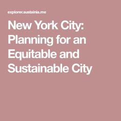 New York City's new OneNYC plan for future development focuses on growth, sustainability, resilience, and equity to ensure that social justice and climate change are managed together. Sustainable City, Sustainability, New York City, How To Plan, New York, Nyc, Sustainable Development