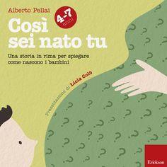 KIDS BOOKS: COSÌ SEI NATO TU (4-7 ANNI). Una storia in rima per spiegare come nascono i bambini di Alberto Pellai per EDIZIONI CENTRO STUDI ERICKSON