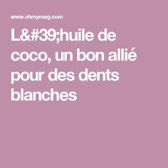 L'huile de coco, un bon allié pour des dents blanches