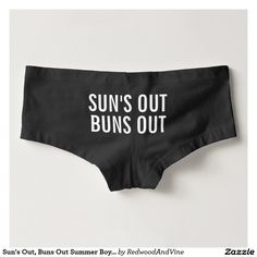Girls you know when the sun's out, it's time to get those buns out! Sport the summer mantra on your back side with these funny boyshort underwear featuring black & white typography. #girly #humor #accessories