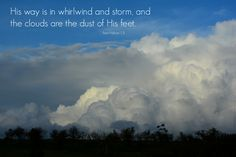 His way is in whirlwind and storm, and the clouds are the dust of His feet. ---from Nahum 1:3  Click image to enlarge.