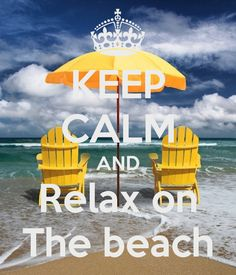 KEEP CALM AND Relax on The beach - by me JMK