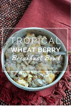 Tropical Wheat Berry Breakfast Bowl | Blog | Healthy Aperture
