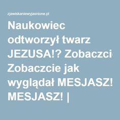 Naukowiec odtworzył twarz JEZUSA!? Zobaczcie jak wyglądał MESJASZ! | zjawiskaniewyjasnione.pl