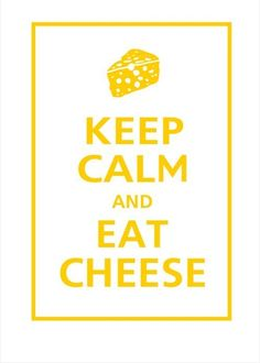 A good Wisconsin mantra: keep calm and eat cheese! Yes!! :-)
