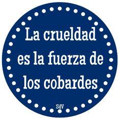 La crueldad es la fuerza de los cobardes