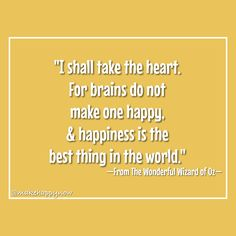 You won't find happiness in the brain. Happiness is in your heart! Make Happy, Wizard Of Oz, Brain, Happiness, Good Things, Thoughts, Heart, Life, The Brain