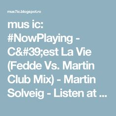 mus ic: #NowPlaying - C'est La Vie (Fedde Vs. Martin Club Mix) - Martin Solveig - Listen at https://t.co/hkba72IG6D #house #music #housemusic 13:23