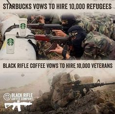 Black Rifle Coffee Company owned by Veterans and hiring Veterans. Boycott Starbucks! Time to take down the anti!!! Bye bye