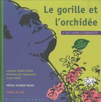 Le gorille et l'orchidée : Il faut sauver la biodiversité ! / Laurana Serres-Giardi et Stéphane Van Inghelandt. http://hip.univ-orleans.fr/ipac20/ipac.jsp?session=1461D411K01J6.270&profile=scd&source=~!la_source&view=subscriptionsummary&uri=full=3100001~!386191~!5&ri=13&aspect=subtab66&menu=search&ipp=25&spp=20&staffonly=&term=planete+fragile&index=.GK&uindex=&aspect=subtab66&menu=search&ri=13