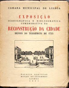 Reconstrução da Cidade Depois do Terremoto de 1755 – Exposição Iconografica e Bibliografica Comemorativa | VITALIVROS