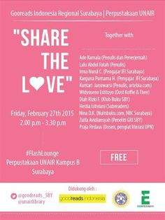 Goodreads Indonesia Regional Surabaya x Perpustakan Unair Proudly Present : Share The Love Jumat, 27 Februair 2015 At FlashLounge Perpustakaan UNAIR Kampus B – Surabaya 14.00 – 15.30 Free! http://eventsurabaya.net/talkshow-share-the-love/