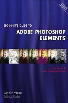 Beginner's Guide To Elements And Photoshop - BOOK-1790
