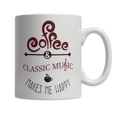 Limited Edition Mug - Coffee and Classic Music Makes Me Happy