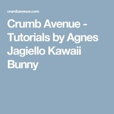 Crumb Avenue - Tutorials by Agnes Jagiello Kawaii Bunny