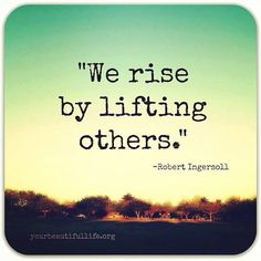 We raise by lifting others
