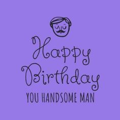 you Handsome Man black text and hand drawn man with purple background Happy Birthday Boyfriend, Purple Backgrounds, Handsome Man, Hand Drawn, Texts, How To Draw Hands, Templates, Funny, Black