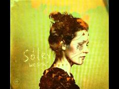 soley - pretty face, i really like the lyrics and the picture displayed, soley means sun in french, although i believe its spelled differently but it's nice to think that as the name of the band, id like it