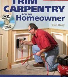 Trim Carpentry For The Homeowner: Make It Square. Make It Tight. Make It Right. PDF